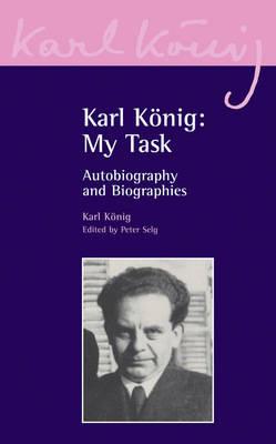 Karl Koenig: My Task by Karl Konig