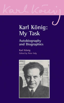 Karl Koenig: My Task by Karl Konig