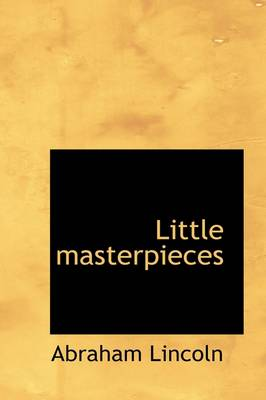 Little Masterpieces by Abraham Lincoln