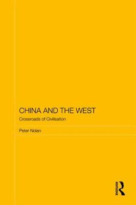China and the West: Crossroads of Civilisation by Peter Nolan