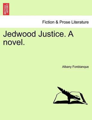 Jedwood Justice. a Novel. by Albany De Grenier Fonblanque, Jr.