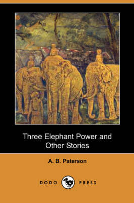 Three Elephant Power and Other Stories by A B Paterson