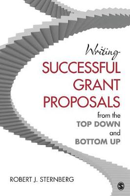 Writing Successful Grant Proposals from the Top Down and Bottom Up by Robert J. Sternberg