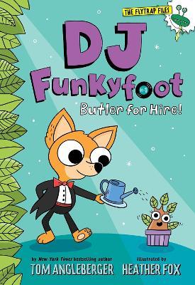 DJ Funkyfoot: Butler for Hire! (DJ Funkyfoot #1) by Tom Angleberger