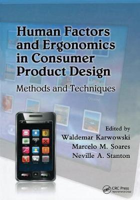 Human Factors and Ergonomics in Consumer Product Design: Methods and Techniques by Waldemar Karwowski