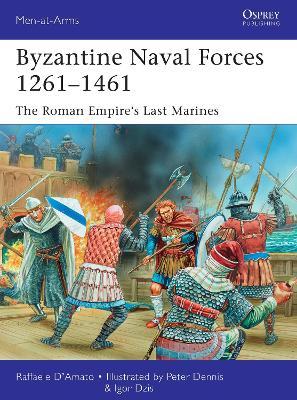 Byzantine Naval Forces 1261-1461 by Raffaele D'Amato
