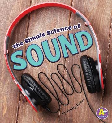 The Simple Science of Sound by Emily James