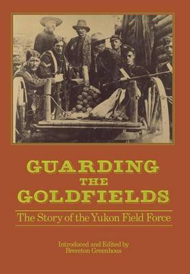 Guarding the Goldfields by Brereton Greenhous