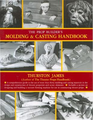 The Prop Builder's Moulding and Casting Handbook by Thurston James