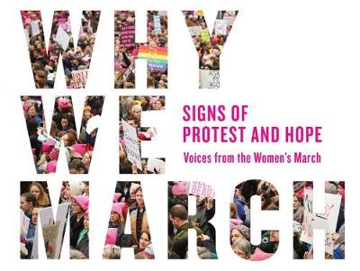 Why We March: Signs Of Protest And Hope by Artisan