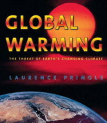 Global Warming: The Threat of Earth's Changing Climate by Laurence Pringle