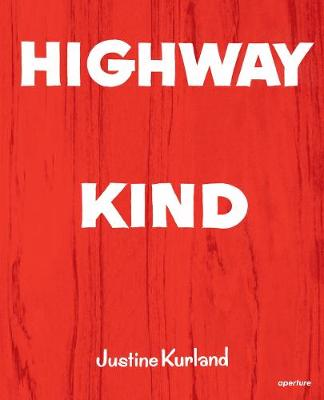Justine Kurland: Highway Kind by Justine Kurland