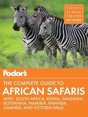 Fodor's the Complete Guide to African Safaris by Fodor's Travel Guides
