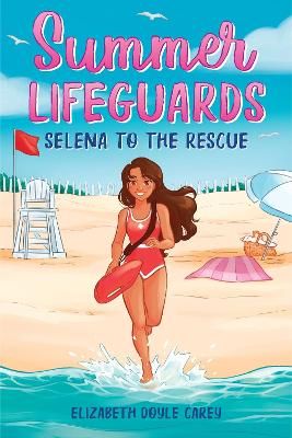 Summer Lifeguards: Selena to the Rescue by Elizabeth Doyle Carey
