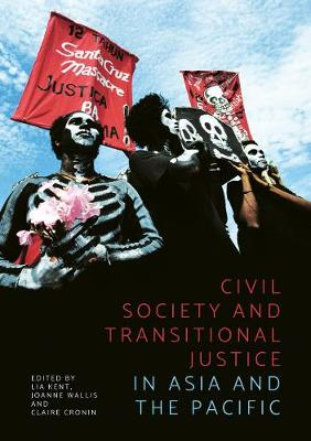 Civil Society and Transitional Justice in Asia and the Pacific by Lia Kent
