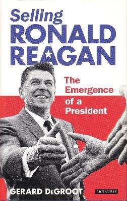 Selling Ronald Reagan by Gerard de Groot