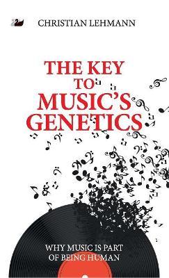 The Key to Music's Genetics by Christian Lehmann