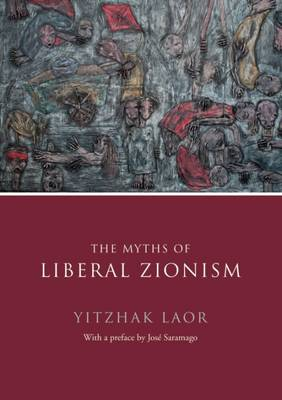 The Myths of Liberal Zionism by Yitzchak Laor