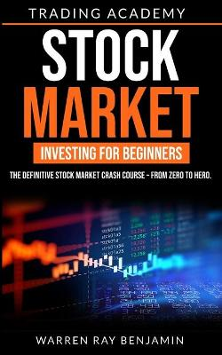 Stock Market Investing for beginners: The Definitive Stock Market Crash Course - From Zero to Hero. by Warren Ray Benjamin