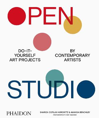 Open Studio: Do-It-Yourself Art Projects by Contemporary Artists by Sharon Coplan Hurowitz