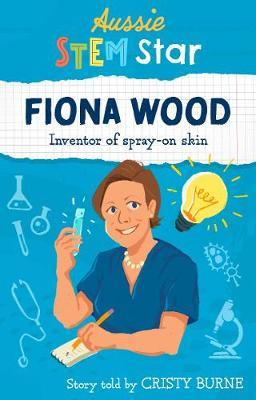 Aussie Stem Stars: Fiona Wood: Inventor of spray-on skin by Cristy Burne