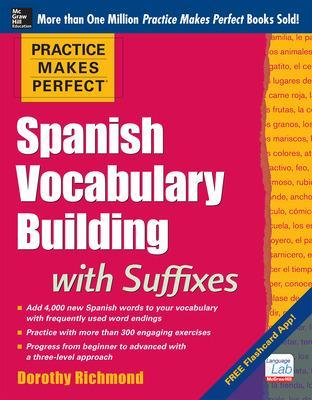 Practice Makes Perfect Spanish Vocabulary Building with Suffixes by Dorothy Richmond