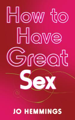How to Have Great Sex by Jo Hemmings
