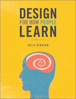 Design for How People Learn by Julie Dirksen