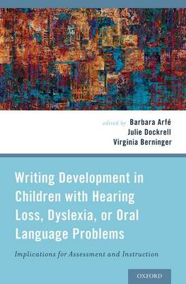 Writing Development in Children with Hearing Loss, Dyslexia, or Oral Language Problems by Julie Dockrell