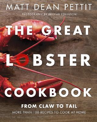 The Great Lobster Cookbook by Matt Dean Pettit