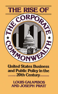 The Rise Of The Corporate Commonwealth by Louis Galambos