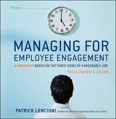 Managing for Employee Engagement: A Workshop Based on The Truth About Employee Engagement Facilitator's Guide Set by Patrick M. Lencioni