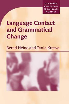 Language Contact and Grammatical Change by Bernd Heine