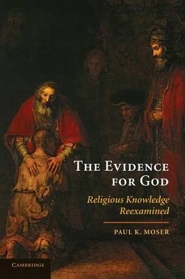 The Evidence for God by Paul K. Moser