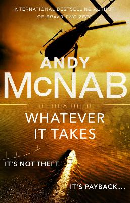 Whatever It Takes: The thrilling new novel from bestseller Andy McNab book