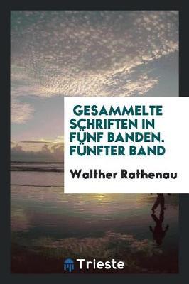Gesammelte Schriften in F�nf Banden. F�nfter Band by Walther Rathenau