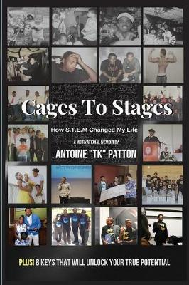 Cages to Stages: How S.T.E.M. Changed My Life by Antoine Tk Patton