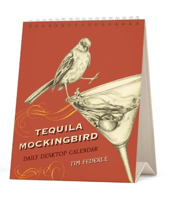 Tequila Mockingbird: Desktop Calendar by Tim Federle