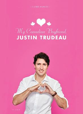 My Canadian Boyfriend, Justin Trudeau by Carrie Parker