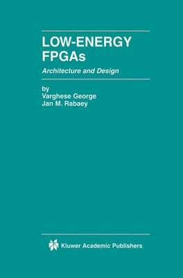 Low-Energy FPGAs - Architecture and Design by George Varghese