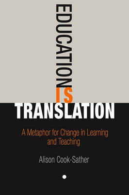 Education Is Translation by Alison Cook-Sather