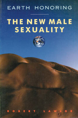 Earth Honoring: the New Male Sexuality by Robert Lawlor