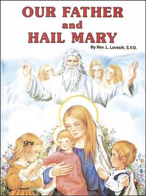 Our Father and Hail Mary by Reverend Lawrence G Lovasik