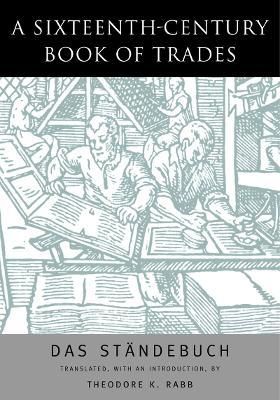 Sixteenth-Century Book of Trades by Theodore K. Rabb