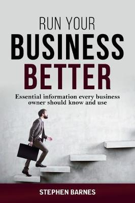 Run Your Business Better by Stephen Barnes