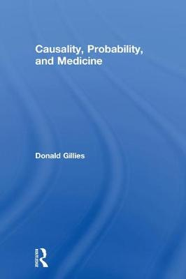 Causality, Probability, and Medicine by Donald Gillies