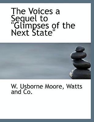 """The Voices a Sequel to """"Glimpses of the Next State"""" by W Usborne Moore"""