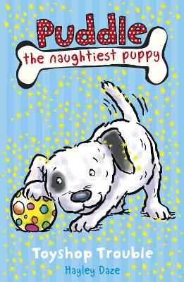 Puddle the Naughtiest Puppy: Toyshop Trouble: Book 2 by Hayley Daze