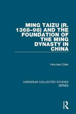Ming Taizu (r. 1368-98) and the Foundation of the Ming Dynasty in China by Hok-lam Chan