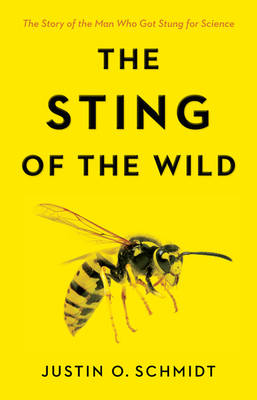 The Sting of the Wild by Justin O. Schmidt